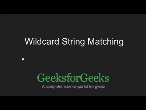String matching where one string contains wildcard characters | GeeksforGeeks