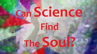 Can Science Find The Soul?