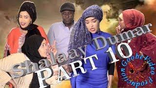 Sheeko Gaaban---Shalaay Dumar Part Ten Video