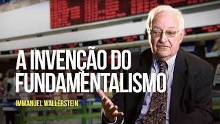 Immanuel Wallerstein - A invenção do fundamentalismo