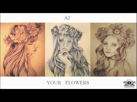AJ - Your Flowers