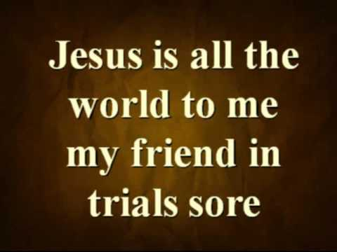 Jesus is All the World to Me - Hymn