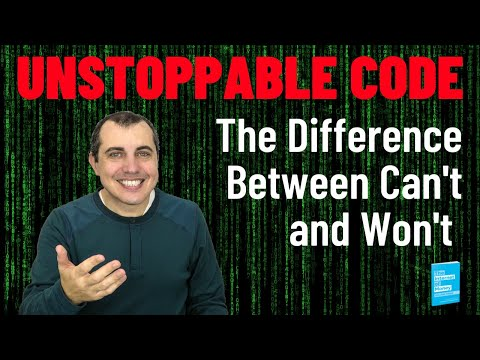 Unstoppable Code: The Difference Between Can't and Won't