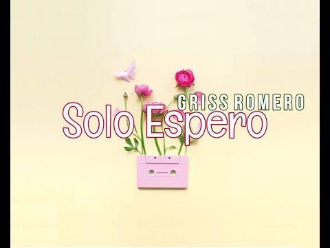 Solo Espero - Griss Romero (LETRA)
