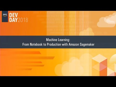 Machine Learning: From Notebook to Production with Amazon Sagemakers