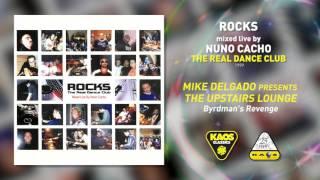Mike Delgado pres The Upstairs Lounge - Byrdman's Revenge  | Rocks – The Real Dance Club