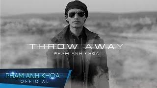 Throw Away - Phạm Anh Khoa