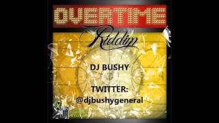 Overtime riddim mix.- DJ BUSHy  - NOW KNOW ANS DJ SKEEM