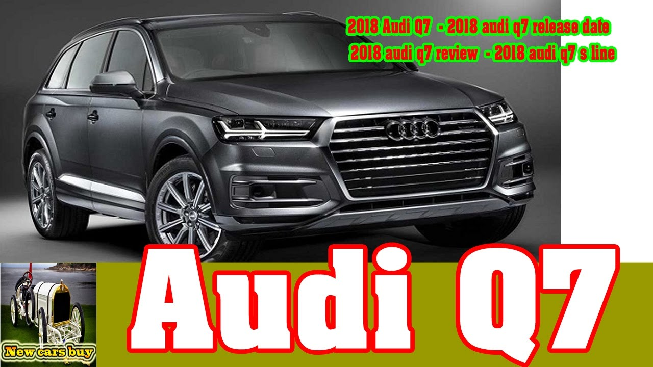 2018 Audi Q7 Release Date Review S Line New Cars