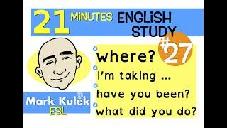 English Practice - have you, what did, where, I'm taking   Mark Kulek - ESL