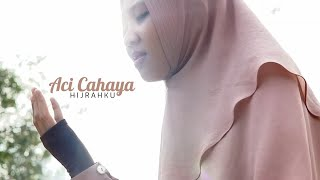 Aci Cahaya - Hijrahku | Official Music Video