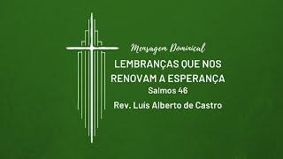 Lembranças que nos renovam a esperança - Rev. Luís Alberto de Castro   05.04.2020   IPNL