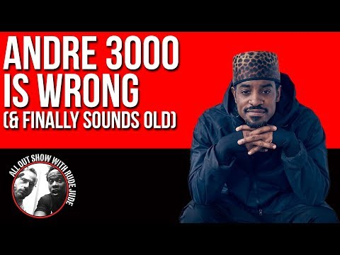 Andre 3000 Is Wrong & Finally Sounds Old