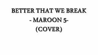 Better That We Break - Maroon 5 (Cover)
