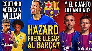 HAZARD, A TIRO DEL BARCELONA? | COUTINHO ACERCA A WILLIAN | ¿QUIÉN SERÁ EL CUARTO DELANTERO?