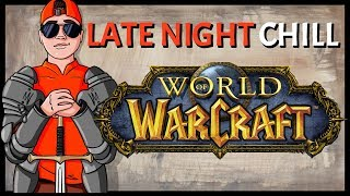 Late Night Chill: World of Warcraft | Channel Updates 2018 & More