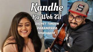Gambar cover Kandhe Ka Woh Til - Sachet Tandon Unplugged | Sachet Tandon & Parampara Thakur