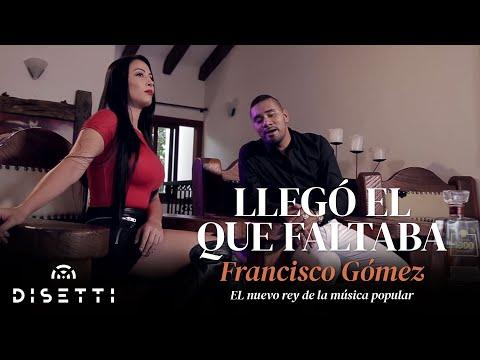 Llegó el que faltaba - Francisco Gómez