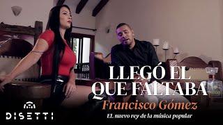 """Video Llegó el que faltaba - Francisco Gómez """"El Nuevo Rey de la Música Popular"""" download MP3, 3GP, MP4, WEBM, AVI, FLV Mei 2018"""