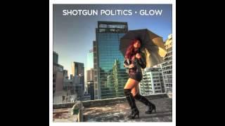 "Shotgun Politics - ""852""  (GLOW Track 1)"