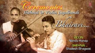 Raag : Bhairavi Nandu Honap, Shailesh Bhagwat | Full Video Song (HD) | Shehnai & Violin Jugalbandi