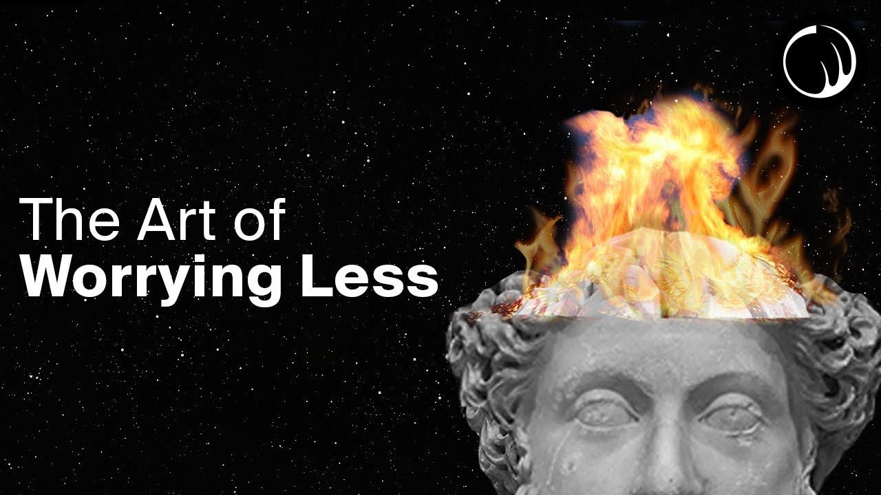 Stoicism & the Art of Worrying Less