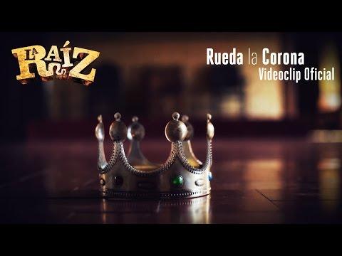 La Raíz - Rueda la Corona   Videoclip Oficial