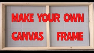 HOW TO MAKE A FRAME FOR CANVAS PAINTINGS