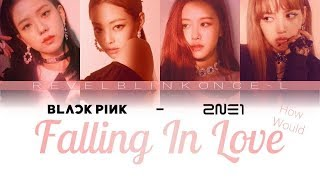 HOW WOULD BLACKPINK SING 'FALLING IN LOVE' BY 2NE1