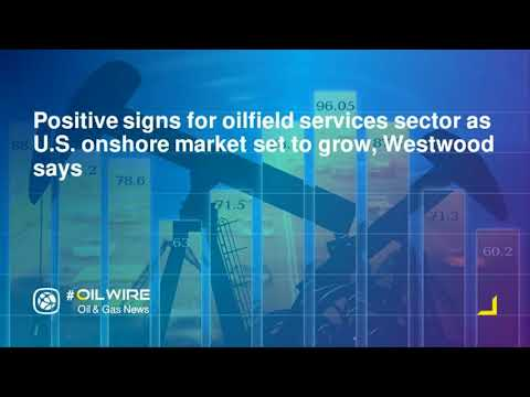 Positive signs for oilfield services sector as U.S. onshore market set to grow, Westwood says