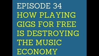 LJS Podcast Episode 34: How Playing Gigs For Free is Destroying the Music Economy