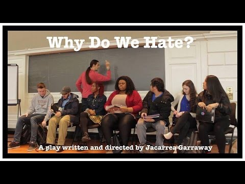 Why We Hate? (an original play written and directed by Jacarrea Garraway)