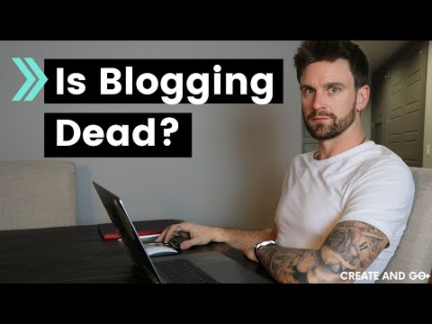 Is Blogging Dead? Does it Really Have a Future in 2020 and Beyond?