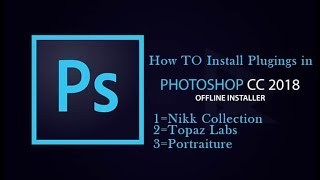 How To Install Plugins In Photoshop CC 2018 & In Any Version I Nikk Collection,Topaz Labs.ETC.