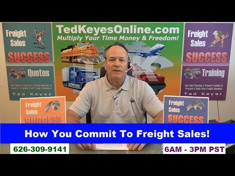 [TKO] ♦ How You Commit To Freight Sales! ♦ TedKeyesOnline.com