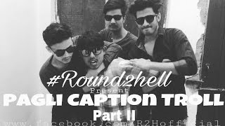 Pagli caption troll Part-2 | Round2hell | R2H