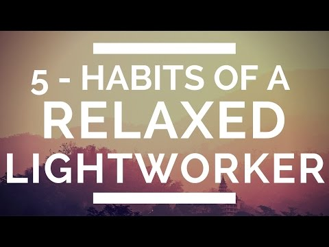 5 - Habits Of RELAXED Lightworkers