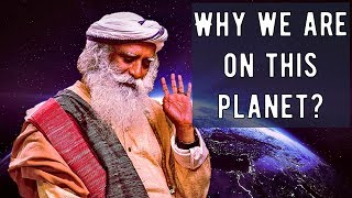 Sadhguru - Why we are on this planet? By accident or by design of super power?