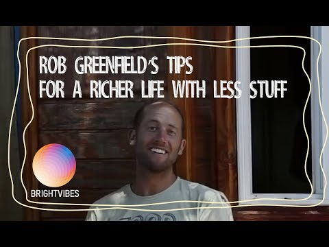Social activist Rob Greenfield proves how we can all live richer lives with less stuff.