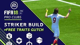 Fifa 18 Pro Clubs | Best Striker Build + Updated Free Traits Glitch  | *Proof*