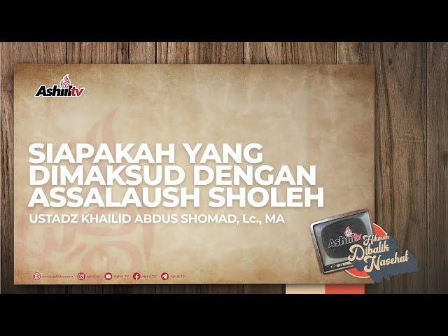 Siapakah yang dimaksud dengan Assalafush Sholeh - Ustadz Khoilid Abdus Shomad, Lc , MA