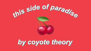 this side of paradise by coyote theory//edited