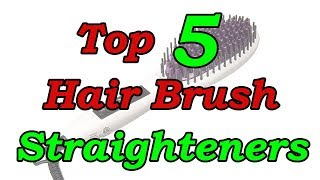 Top 5 Best Hair Brush Straighteners of 2018