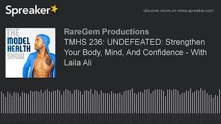 TMHS 236: UNDEFEATED: Strengthen Your Body, Mind, And Confidence - With Laila Ali