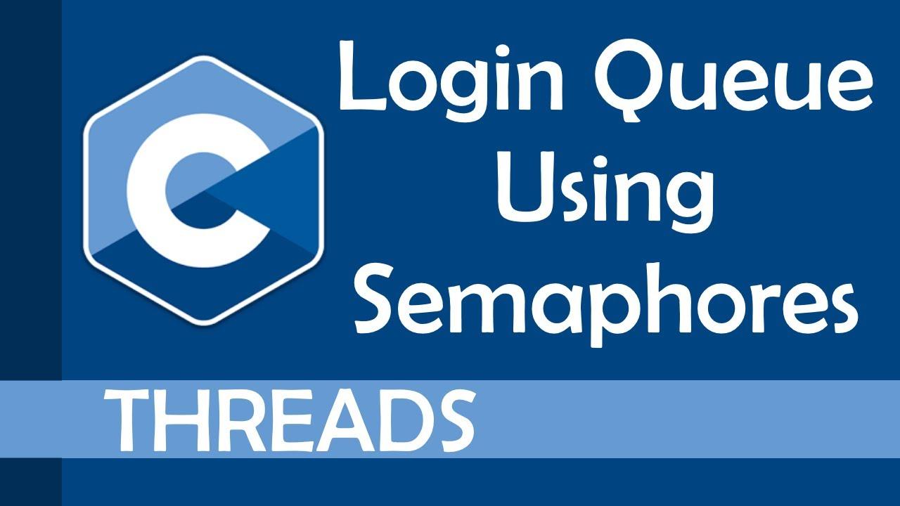 Practical example using semaphores (Login Queue)