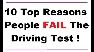 Top 10 Reasons Why People FAIL Their Driving Test !