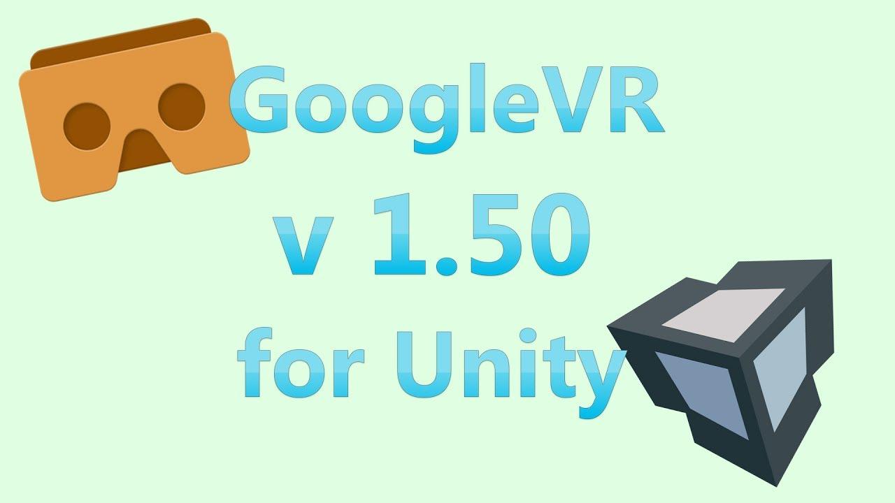 Google VR SDK for Unity 1 50 Released!