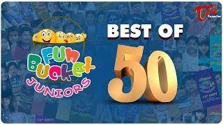 Fun Bucket JUNIORS   Best Of 50 Episodes   Kids Funny Videos   Comedy Web Series - TeluguOne