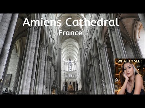 WHAT TO SEE in Amiens Cathedral, France