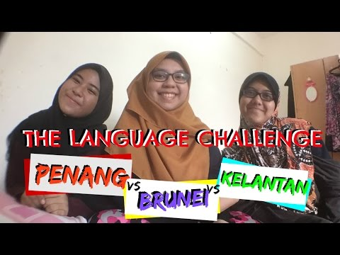 THE LANGUAGE CHALLENGE!! PENANG VS BRUNEI VS KELANTAN!